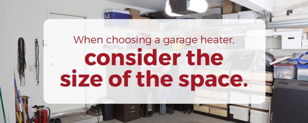 when choosing a garage heater, consider the size of the space