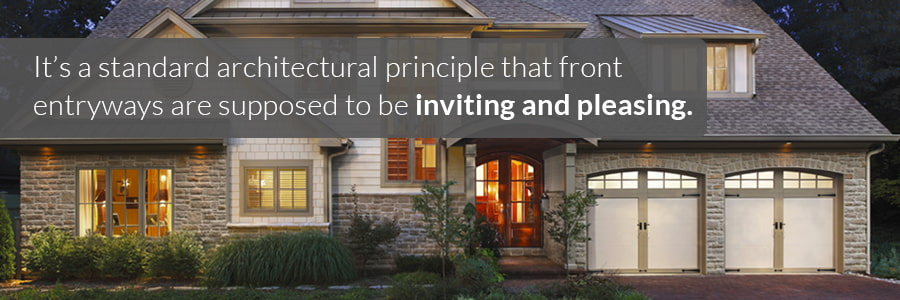 Its a standard architectural principle that front entryways are supposed to be inviting and pleasing