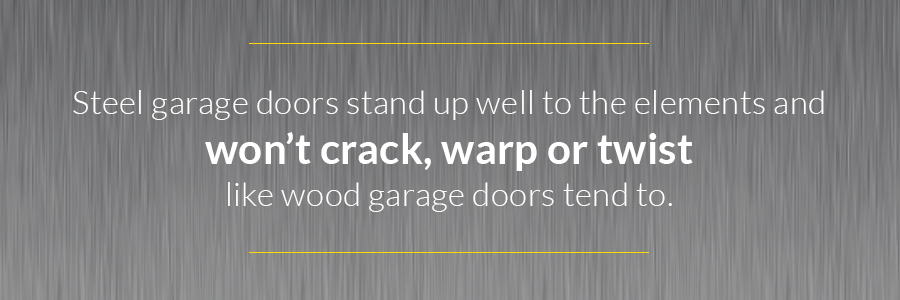 Steel garage doors stand up well to the elements and won't crack, warp or twist like wood garage doors tend to.